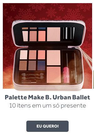 Make B. Urban Ballet Palette - Todos os itens essenciais para um make incrível em um só lugar!