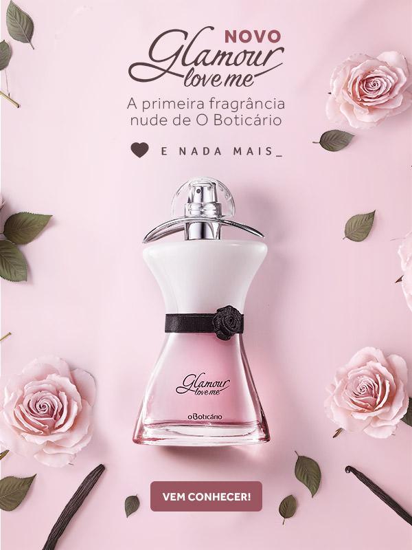 Novo Glamour Love Me. A primeira fragrância nude de O Boticário. Vem conhecer.