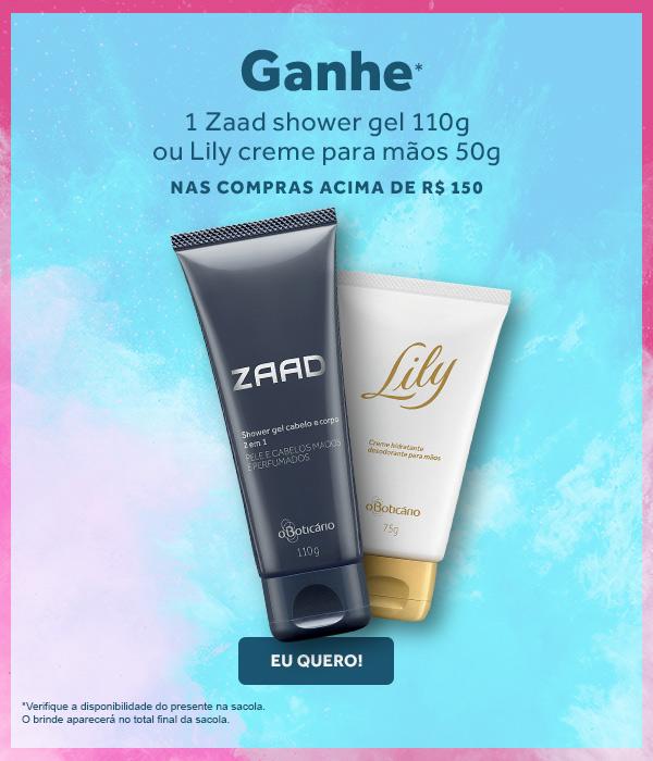 Ganhe 1 Zaad shower gel 110g ou Lily creme para mãos 50g nas compras acima de 150 reais.